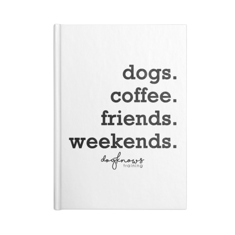 dogs. coffee. friends. weekends. Accessories Blank Journal Notebook by DogKnows Shop