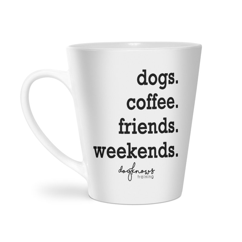 dogs. coffee. friends. weekends. Accessories Latte Mug by DogKnows Shop