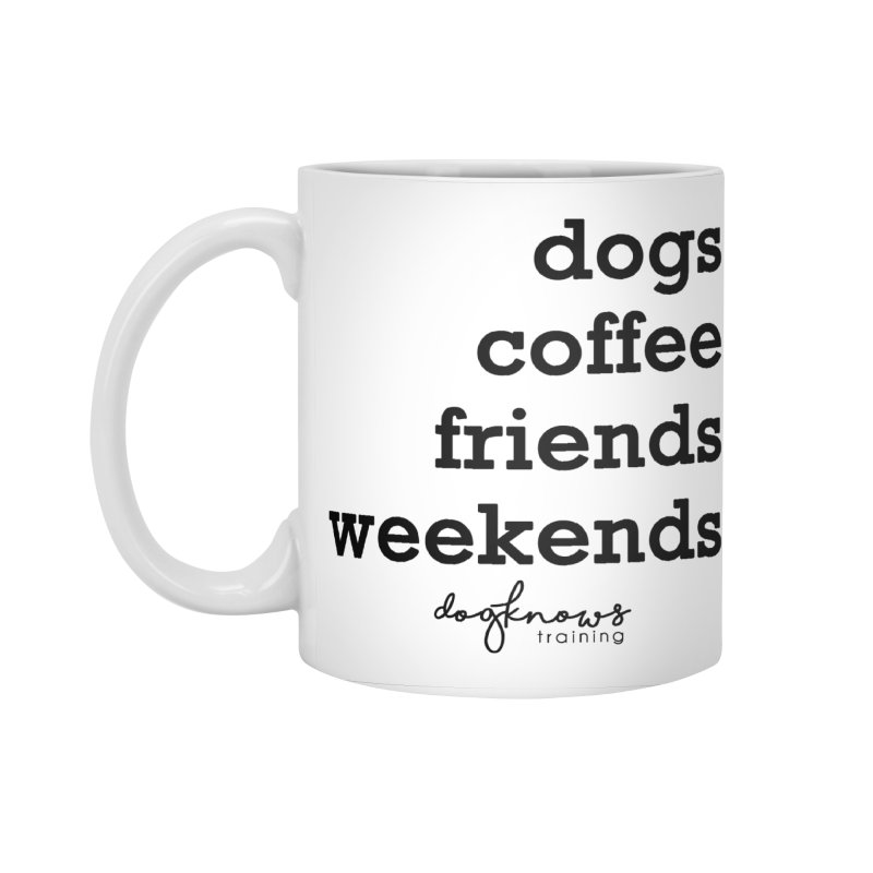 dogs. coffee. friends. weekends. Accessories Standard Mug by DogKnows Shop