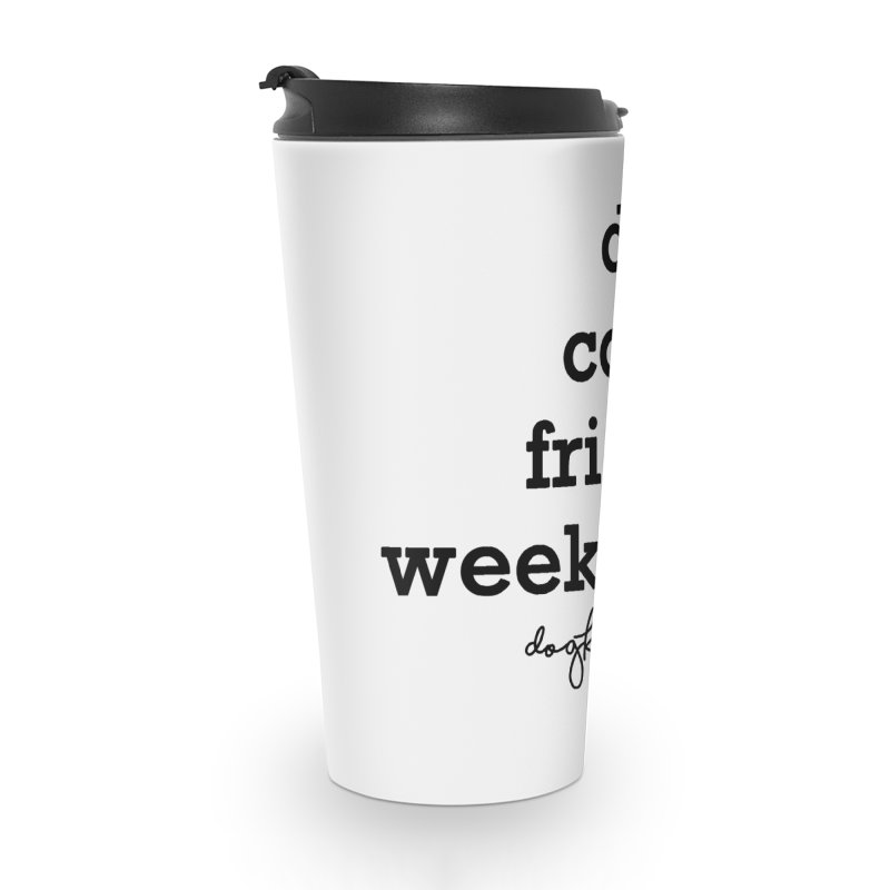 dogs. coffee. friends. weekends. Accessories Travel Mug by DogKnows Shop