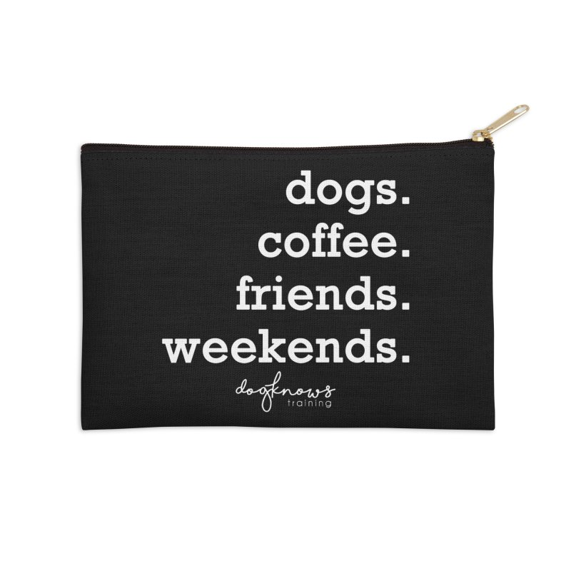 dogs. coffee. friends. weekends. Accessories Zip Pouch by DogKnows Shop