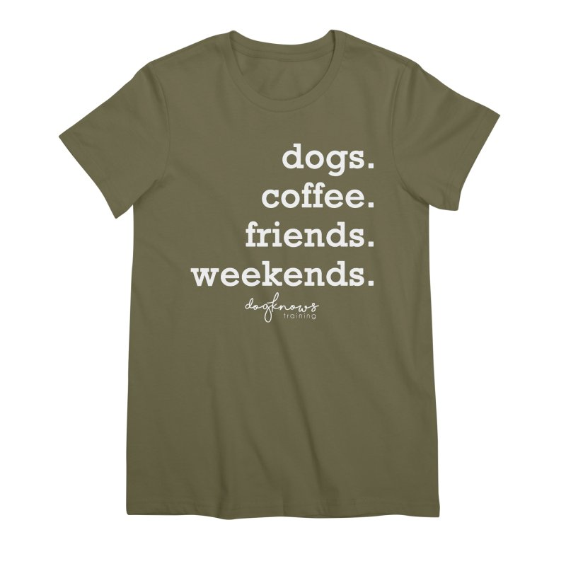 dogs. coffee. friends. weekends. Women's Premium T-Shirt by DogKnows Shop