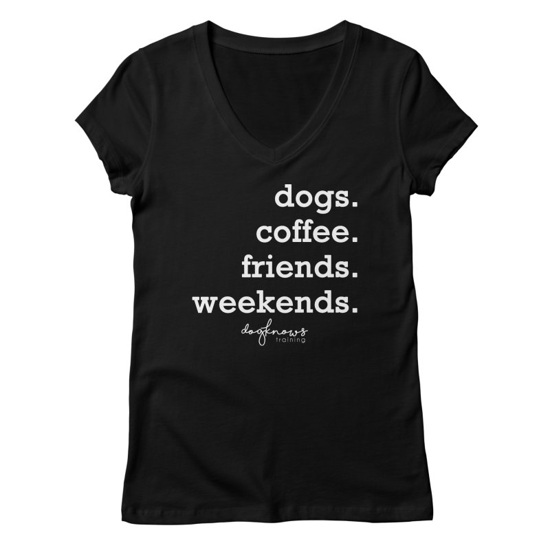 dogs. coffee. friends. weekends. Women's V-Neck by DogKnows Shop