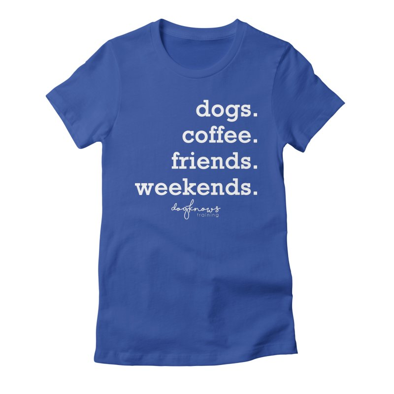 dogs. coffee. friends. weekends. Women's Fitted T-Shirt by DogKnows Shop