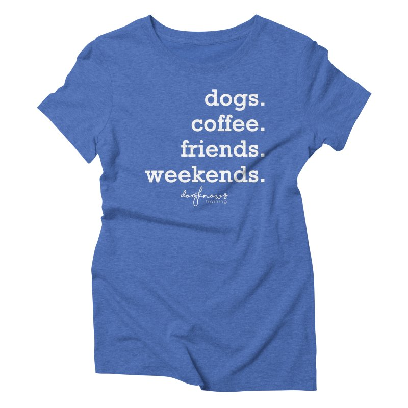 dogs. coffee. friends. weekends. Women's Triblend T-Shirt by DogKnows Shop