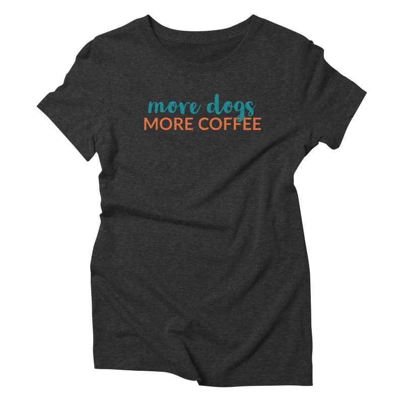 More Coffee Women's T-Shirt by Dogs & Detours