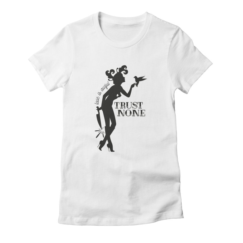 Trust None Women's T-Shirt by DolceQ's Artist Shop