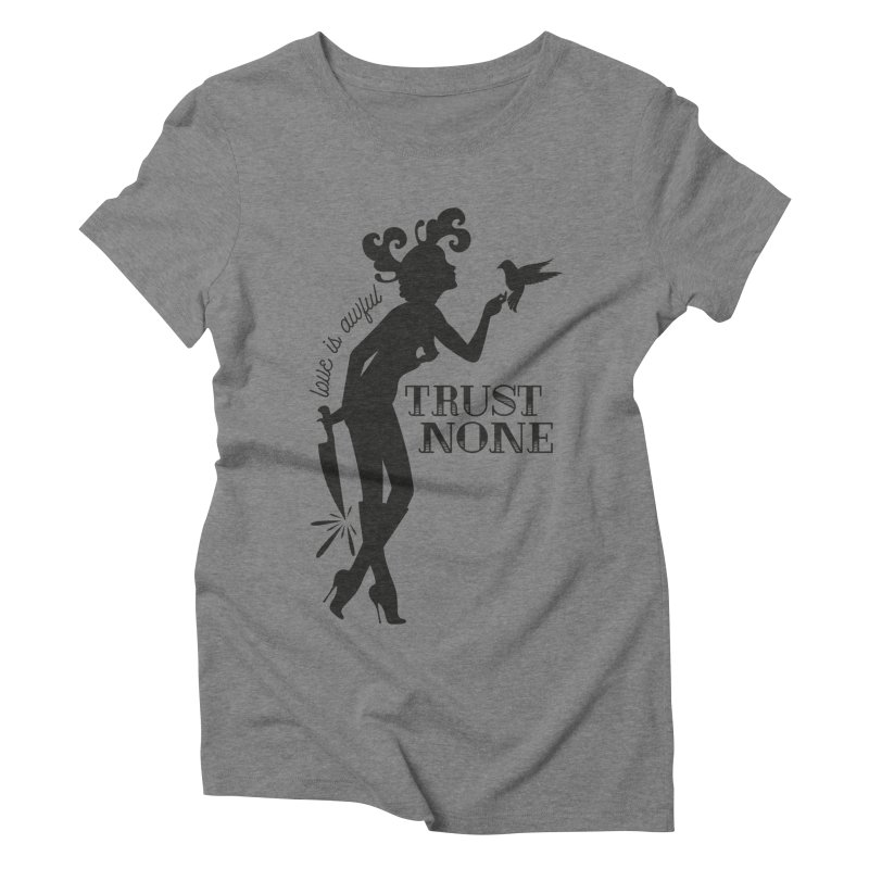 Trust None Women's Triblend T-Shirt by DolceQ's Artist Shop
