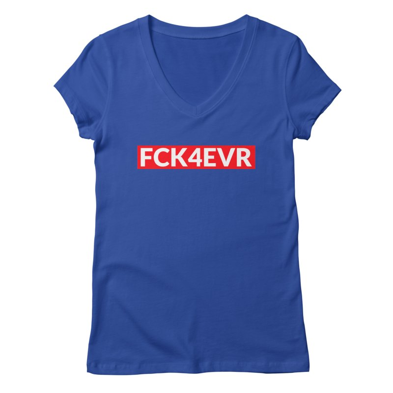 FCK4EVR Women's V-Neck by DolceQ's Artist Shop