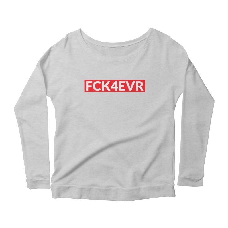 FCK4EVR Women's Longsleeve Scoopneck  by DolceQ's Artist Shop