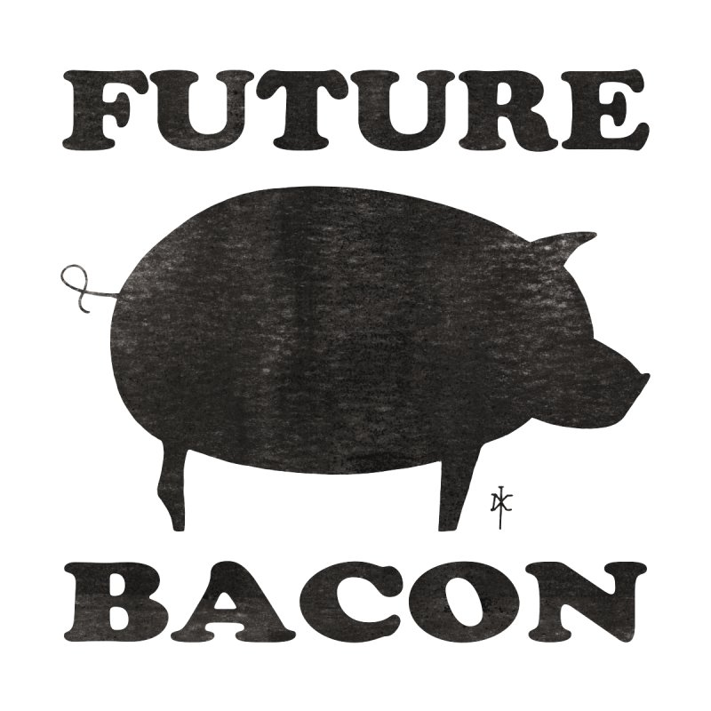 Future Bacon by donnovanknight's Artist Shop