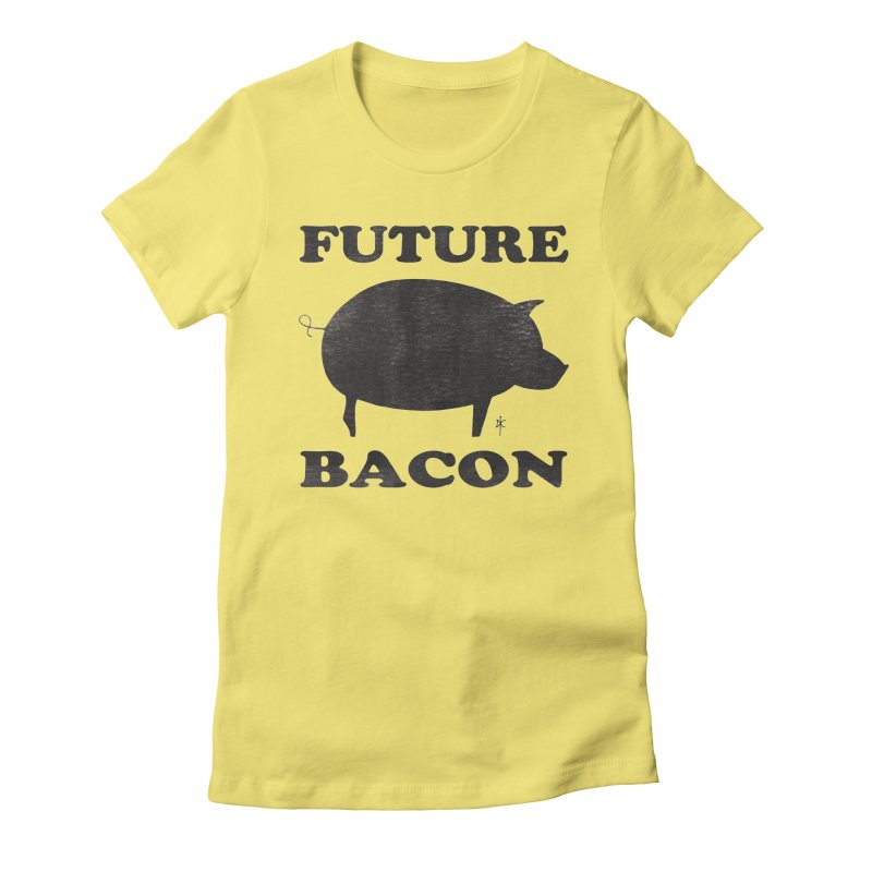 Future Bacon Women's Fitted T-Shirt by donnovanknight's Artist Shop