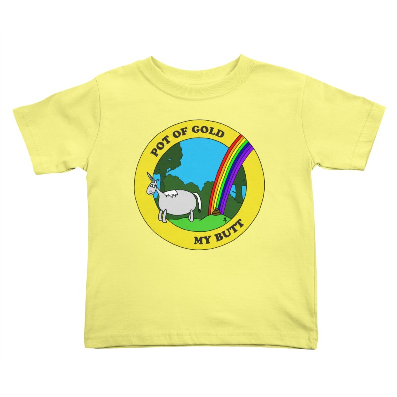 Pot of Gold, My Butt Kids Toddler T-Shirt by donnovanknight's Artist Shop