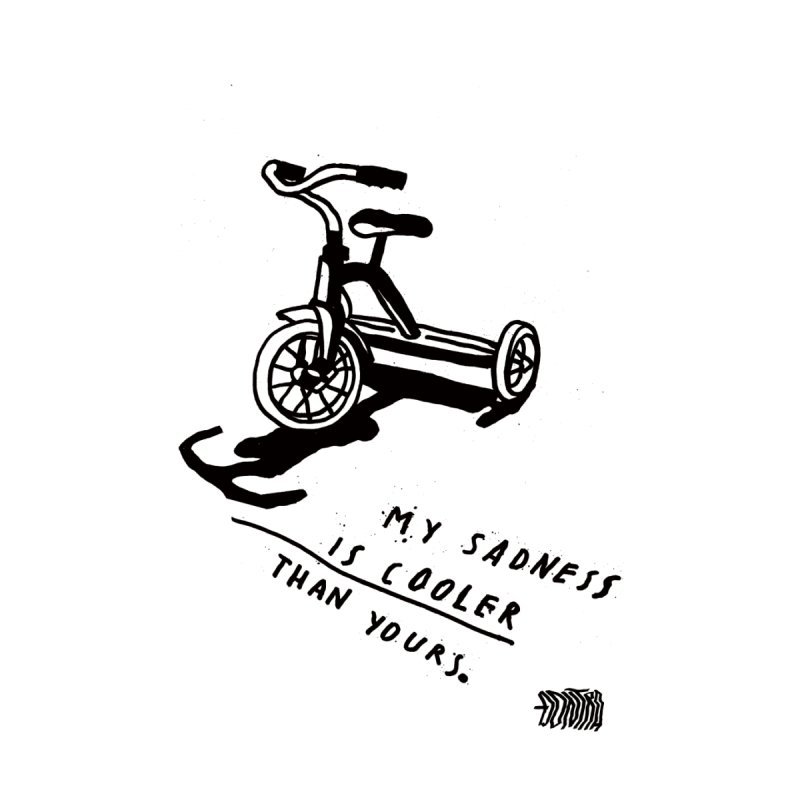 MY SADNESS IS COOLER THAN YOURS by dontra's Artist Shop