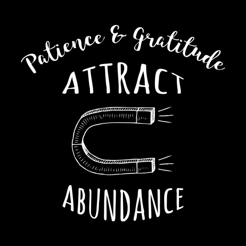 Patience & Gratitude Attract Abundance by Don Vagabond's Artist Shop