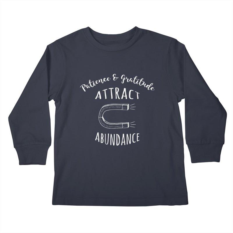 Patience & Gratitude Attract Abundance Kids Longsleeve T-Shirt by Don Vagabond's Artist Shop