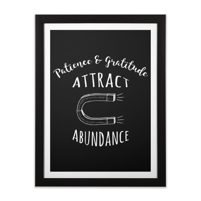 Patience & Gratitude Attract Abundance Home Framed Fine Art Print by donvagabond's Artist Shop
