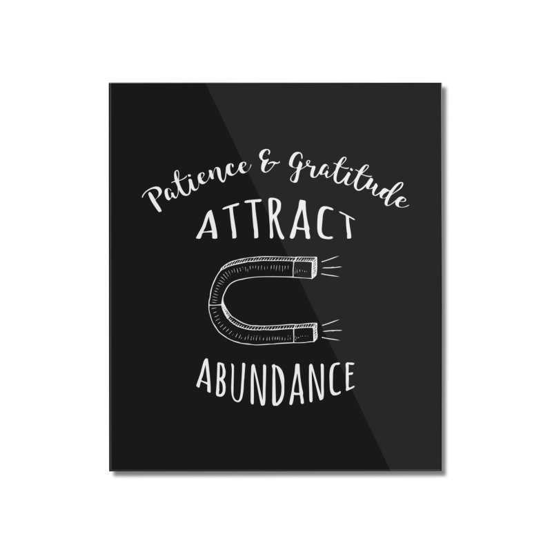 Patience & Gratitude Attract Abundance Home Mounted Acrylic Print by donvagabond's Artist Shop