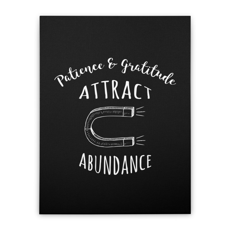Patience & Gratitude Attract Abundance Home Stretched Canvas by donvagabond's Artist Shop