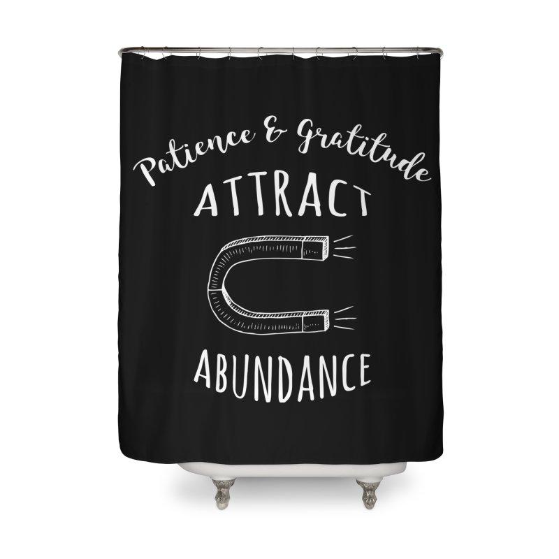 Attract Abundance Home Shower Curtain by donvagabond's Artist Shop