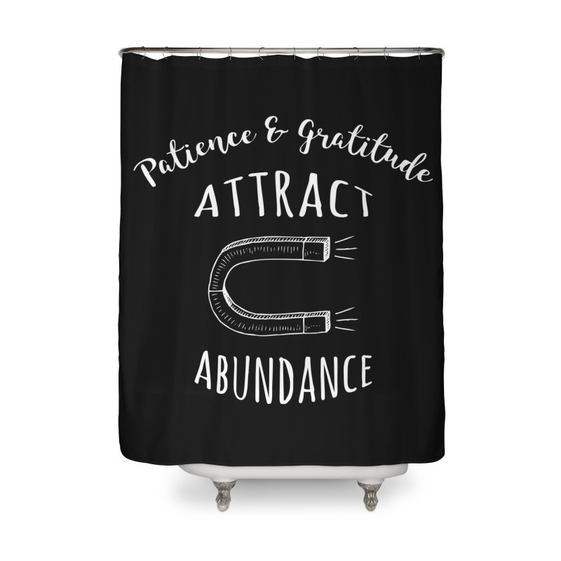 Patience & Gratitude Attract Abundance Home Shower Curtain by donvagabond's Artist Shop
