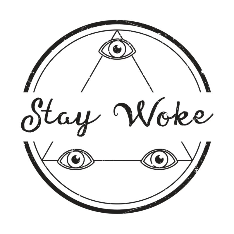Stay Woke None  by donvagabond's Artist Shop