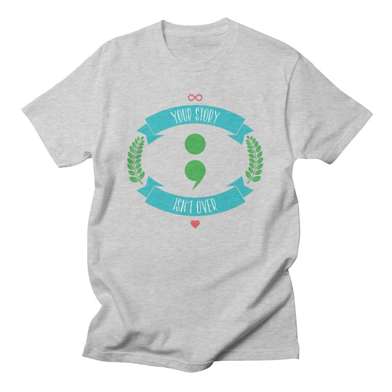 Your Story Isnt Over Men's T-Shirt by donvagabond's Artist Shop