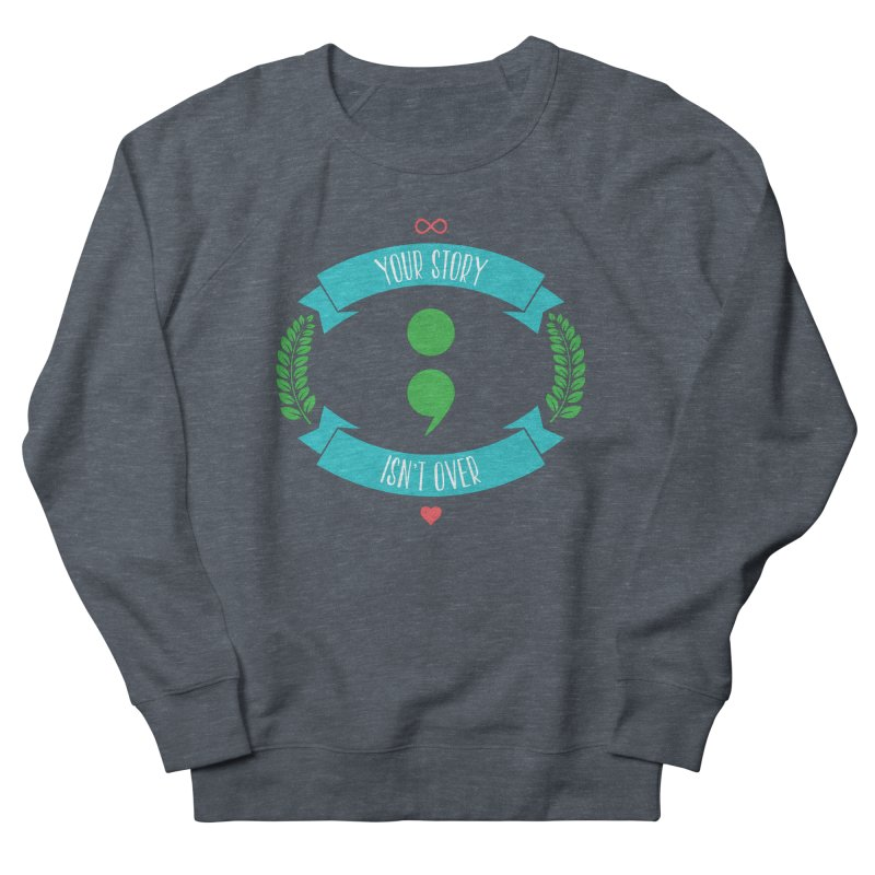 Your Story Isnt Over Men's Sweatshirt by donvagabond's Artist Shop