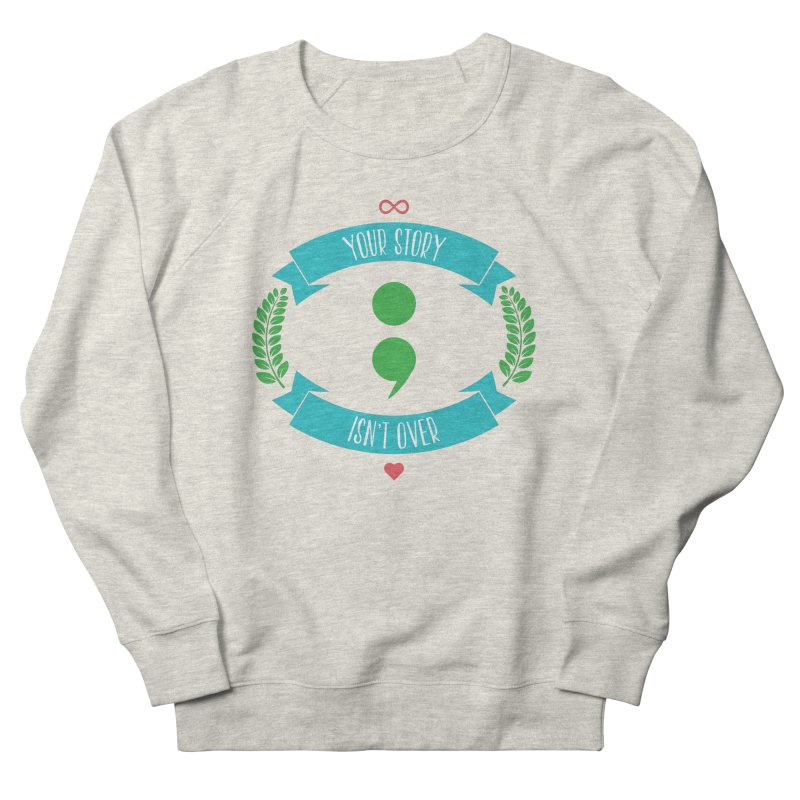 Your Story Isnt Over Men's French Terry Sweatshirt by Don Vagabond's Artist Shop