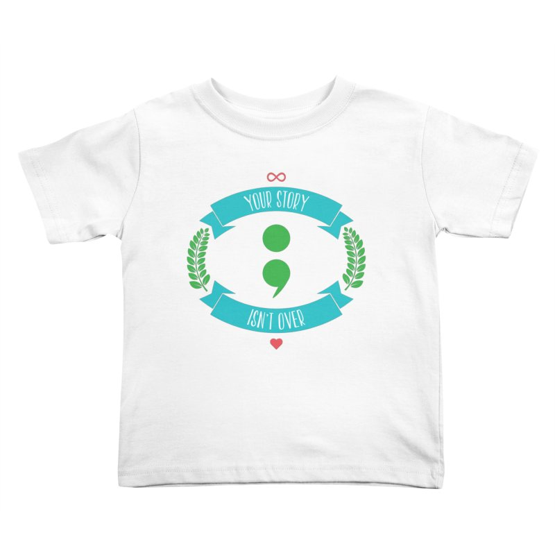 Your Story Isnt Over Kids Toddler T-Shirt by donvagabond's Artist Shop