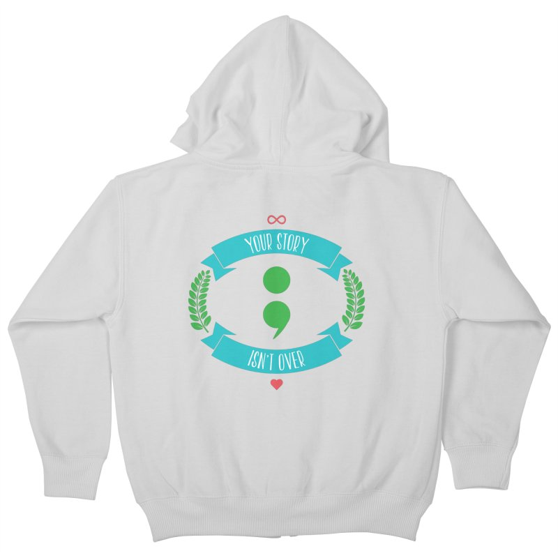 Your Story Isnt Over Kids Zip-Up Hoody by donvagabond's Artist Shop