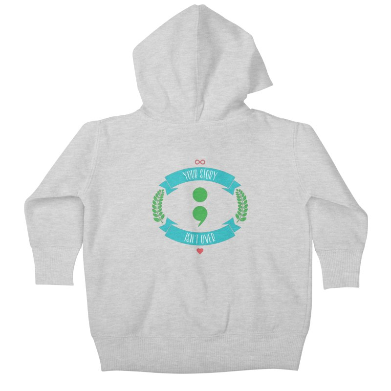 Your Story Isnt Over Kids Baby Zip-Up Hoody by donvagabond's Artist Shop