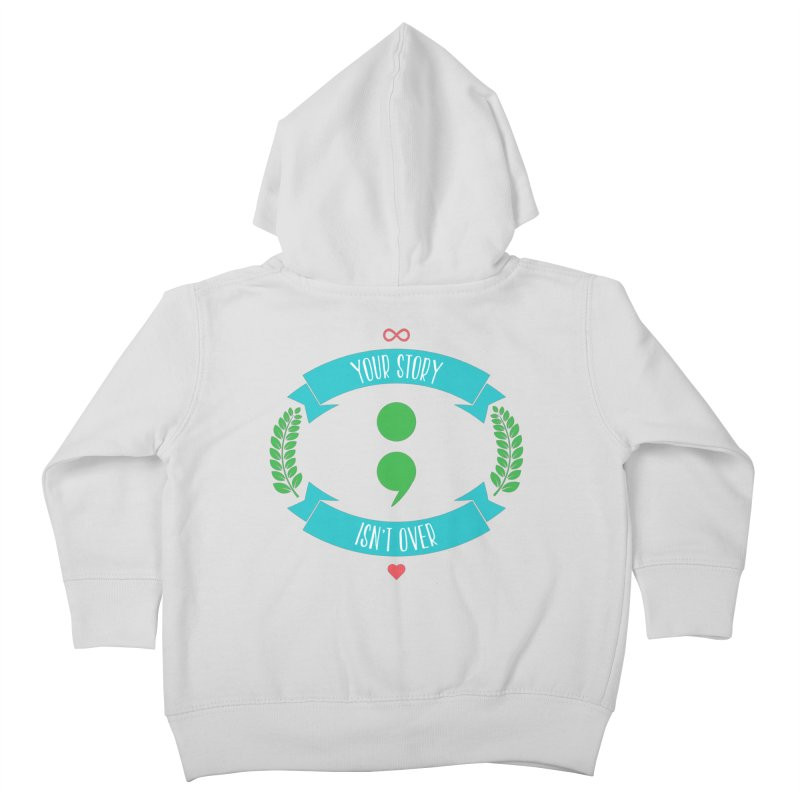 Your Story Isnt Over Kids Toddler Zip-Up Hoody by donvagabond's Artist Shop