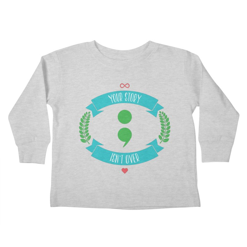 Your Story Isnt Over Kids Toddler Longsleeve T-Shirt by donvagabond's Artist Shop