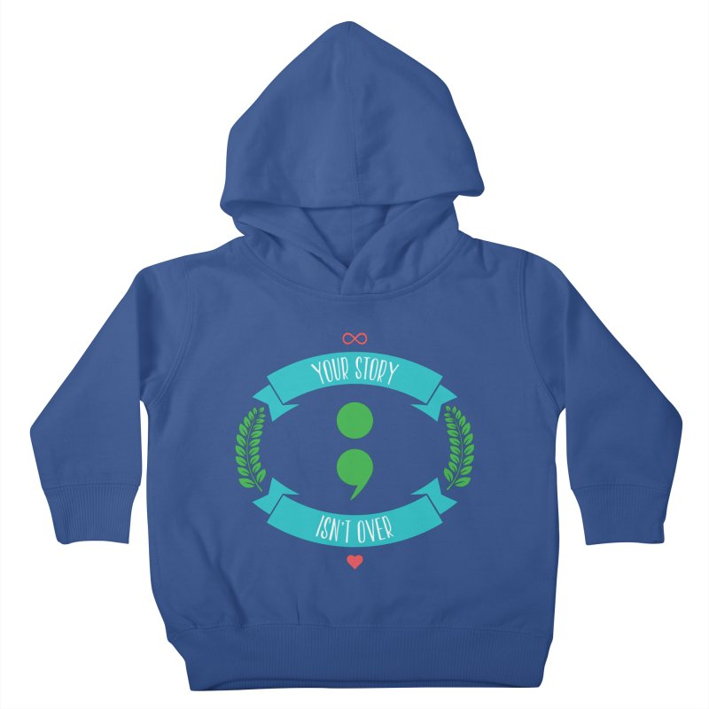 Your Story Isnt Over Kids Toddler Pullover Hoody by donvagabond's Artist Shop