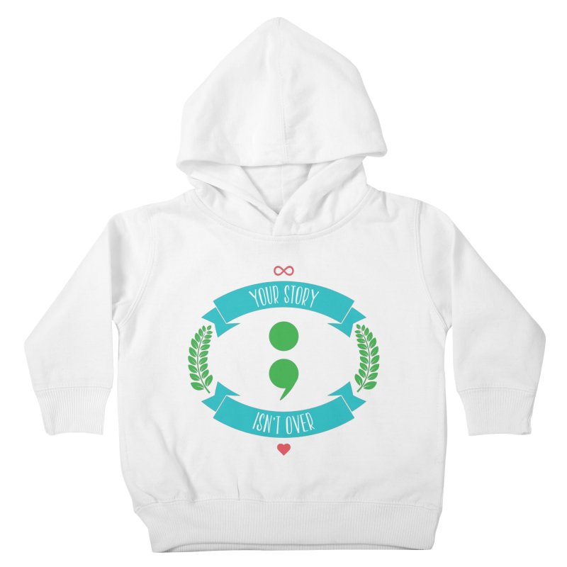Your Story Isnt Over Kids Toddler Pullover Hoody by Don Vagabond's Artist Shop