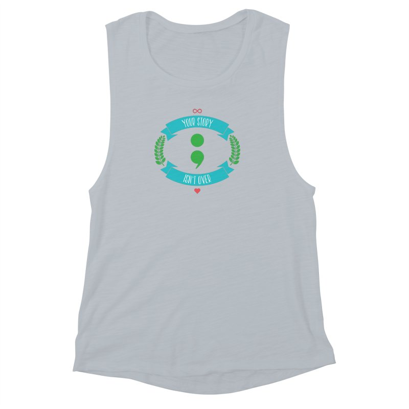 Your Story Isnt Over Women's Muscle Tank by Don Vagabond's Artist Shop