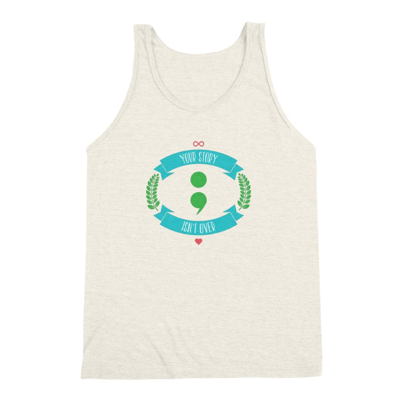 Your Story Isnt Over Men's Triblend Tank by donvagabond's Artist Shop