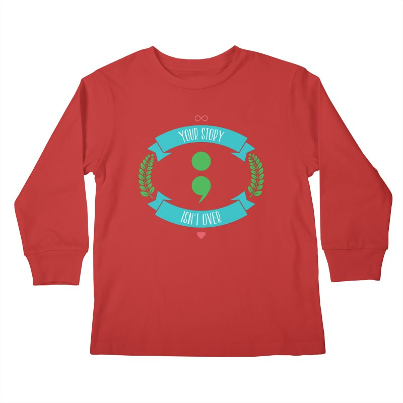 Your Story Isnt Over Kids Longsleeve T-Shirt by Don Vagabond's Artist Shop
