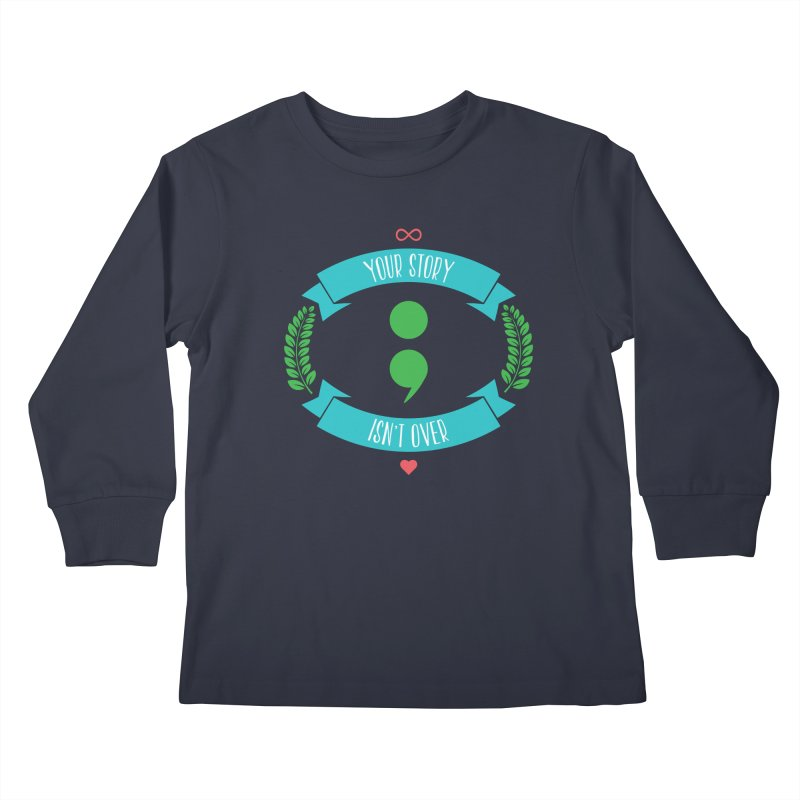 Your Story Isnt Over Kids Longsleeve T-Shirt by donvagabond's Artist Shop