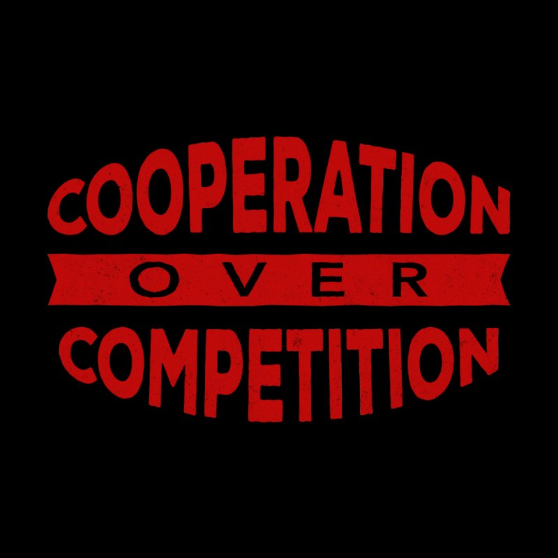 Cooperation Over Competition by Don Vagabond's Artist Shop