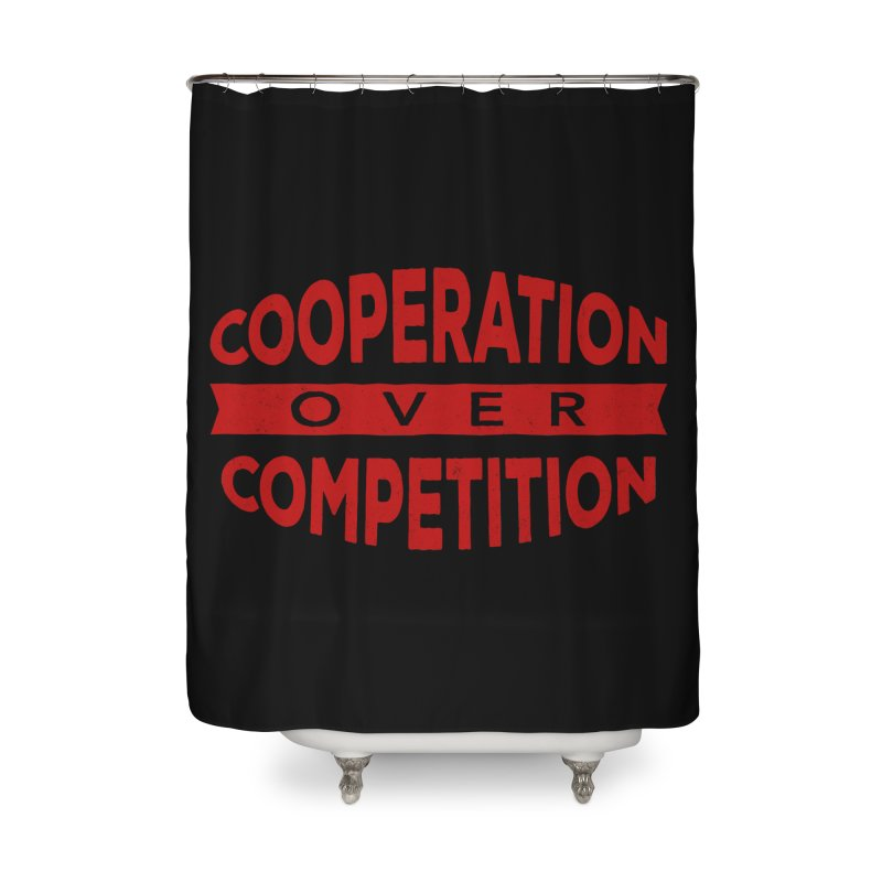 Cooperation Over Competition Home Shower Curtain by donvagabond's Artist Shop