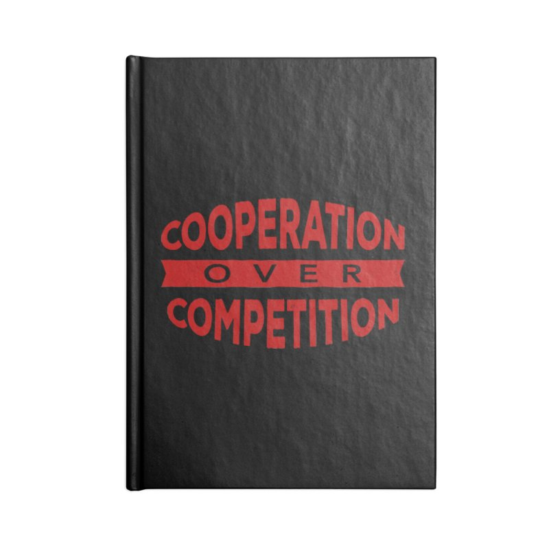 Cooperation Over Competition Accessories Lined Journal Notebook by Don Vagabond's Artist Shop