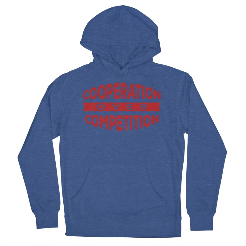 Cooperation Over Competition Women's French Terry Pullover Hoody by donvagabond's Artist Shop