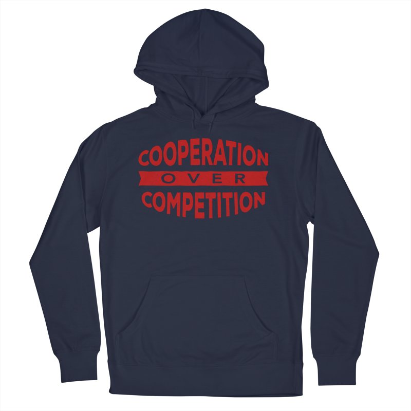 Cooperation Over Competition Men's French Terry Pullover Hoody by Don Vagabond's Artist Shop