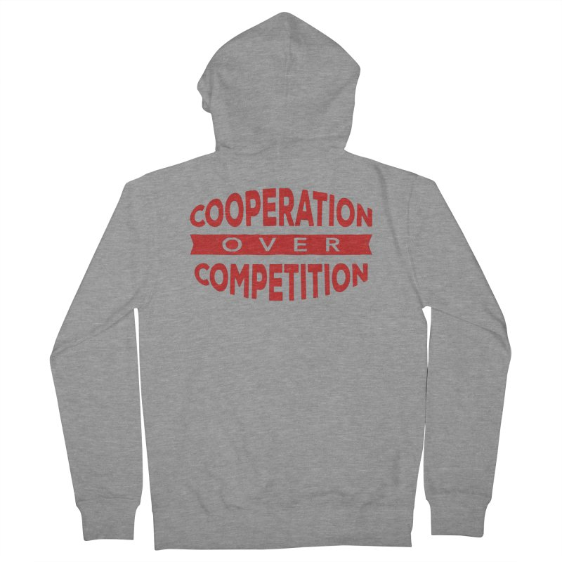 Cooperation Over Competition Women's French Terry Zip-Up Hoody by donvagabond's Artist Shop
