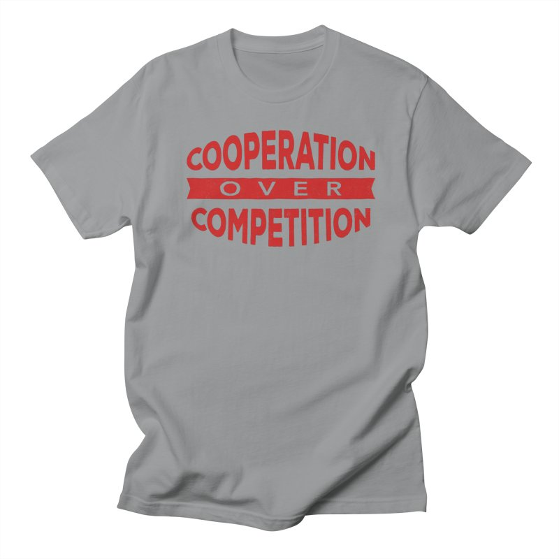 Cooperation Over Competition Women's Unisex T-Shirt by donvagabond's Artist Shop