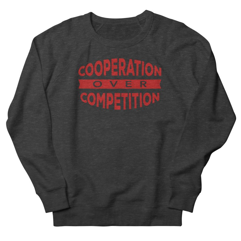 Cooperation Over Competition Women's French Terry Sweatshirt by Don Vagabond's Artist Shop