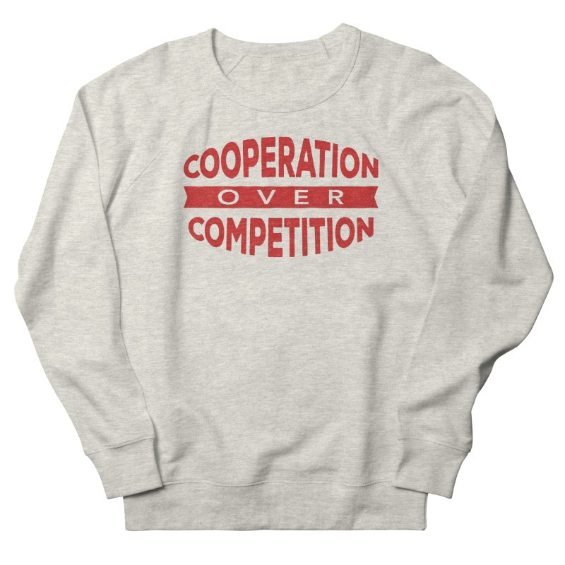 Cooperation Over Competition Women's French Terry Sweatshirt by donvagabond's Artist Shop