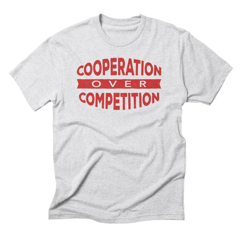 Cooperation Over Competition Men's Triblend T-Shirt by Don Vagabond's Artist Shop